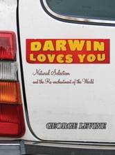 Darwin Loves You - Natural Selection and the Re-enchantment of the World ebook by George Levine