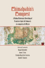 Chimalpahin's Conquest - A Nahua Historian's Rewriting of Francisco Lopez de Gomara's La conquista de Mexico ebook by Susan Schroeder