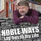 Noble Ways - Lay-bys in My Life audiobook by Roy Noble, Roy Noble