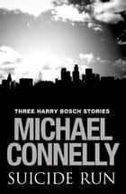 Suicide Run - Three Harry Bosch Stories ebook by