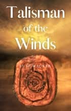 Talisman of the Winds ebook by J P Wagner