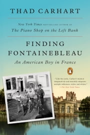 Finding Fontainebleau - An American Boy in France eBook von Thad Carhart