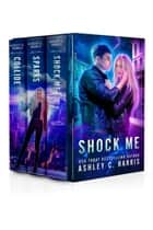 Shock Me: A Limited Edition Collection of the Novels Shock Me, Sparks, and Collide ebook by Ashley C. Harris