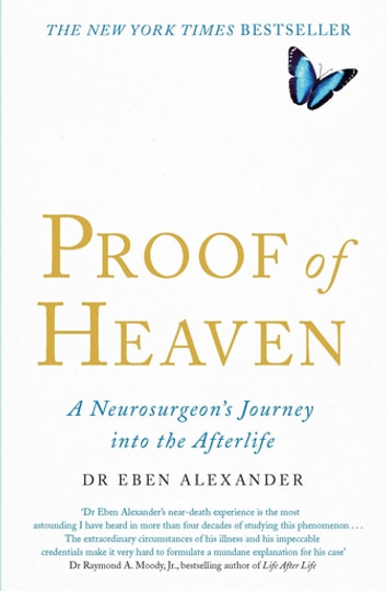 Proof of Heaven - A Neurosurgeon's Journey into the Afterlife eBook by Dr Eben Alexander III