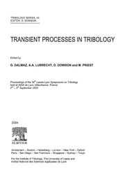 Transient Processes in Tribology: Proceedings of the 30th Leeds-Lyon Symposium on Tribiology ebook by Lubrecht, A A