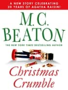 Christmas Crumble - An Agatha Raisin Short Story eBook by M. C. Beaton
