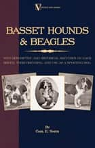 Basset Hounds & Beagles: With Descriptive and Historical Sketches on Each Breed, Their Breeding, and Use as a Sporting Dog ebook by Carl Smith