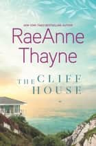The Cliff House - A Clean & Wholesome Romance ebook by RaeAnne Thayne