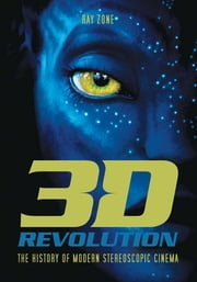 3-D Revolution - The History of Modern Stereoscopic Cinema ebook by Ray Zone