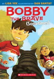 Bobby the Brave (Sometimes) ebook by Lisa Yee,Dan Santat