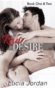 Raw Desire Book One & Two - Special Edition ebook by Lucia Jordan