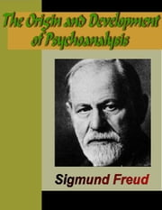 The Origin and Development of Psychoanalysis ebook by Freud, Sigmund