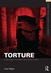 Torture - A Sociology of Violence and Human Rights ebook by Lisa Hajjar