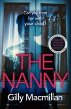 The Nanny - Can you trust her with your child? The Richard & Judy pick for spring 2020 ebook by Gilly Macmillan