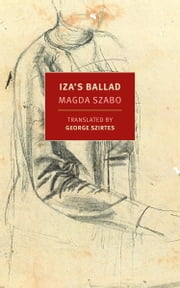 Iza's Ballad ebook by Magda Szabo,George Szirtes