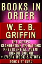 WEB Griffin Books in Order: Badge Of Honor, Clandestine Operations series, Presidential Agent series, The Corps, Honor Bound, Men At War, Brotherhood of War, M*A*S*H, standalone novels, and nonfiction, plus a WEB Griffin biography. eBook by Book List Guru