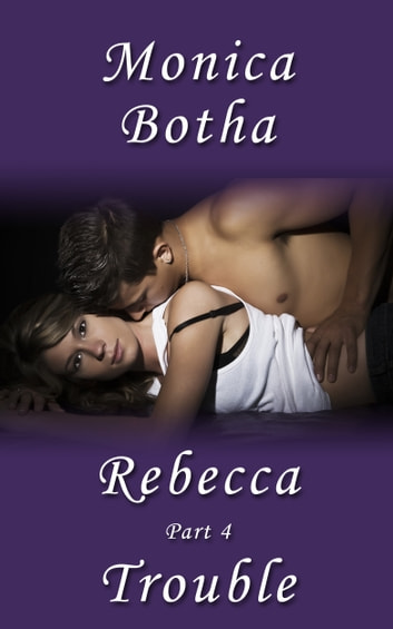 The Rebecca Series - Trouble ebook by Monica Botha