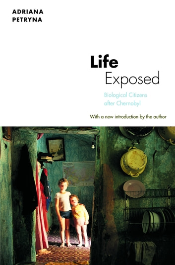 Life Exposed - Biological Citizens after Chernobyl ebook by Adriana Petryna