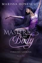 Master of My Body ebook by Marissa Honeycutt