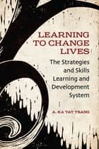 Learning to Change Lives ebook by A. Ka Tat Tsang