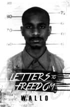 Letters to Freedom ebook by Wallo