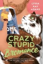 Crazy Stupid Bromance ebook by Lyssa Kay Adams