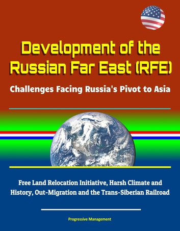 Development of the Russian Far East (RFE): Challenges Facing Russia's Pivot  to Asia - Free Land Relocation Initiative, Harsh Climate and History,