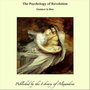 The Psychology of Revolution ebook by Gustave le Bon