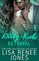 Dirty Rich Betrayal ebook by Lisa Renee Jones