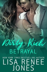 Dirty Rich Betrayal - Dirty Rich, #4 ebook by Lisa Renee Jones