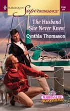 The Husband She Never Knew ebook by Cynthia Thomason