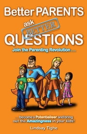 Better Parents Ask Better Questions ebook by Lindsay Tighe