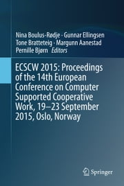 ECSCW 2015: Proceedings of the 14th European Conference on Computer Supported Cooperative Work, 19-23 September 2015, Oslo, Norway ebook by Nina Boulus-Rødje,Gunnar Ellingsen,Tone Bratteteig,Margunn Aanestad,Pernille Bjorn