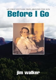 Before I Go - My First Fifty-Six Trips Around The Sun ebook by jim walker