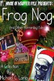 Frog Nog and Other Hororday Tales ebook by Michael C. Laney