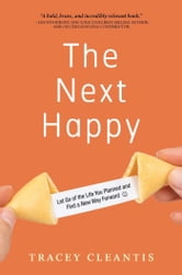 The Next Happy - Let Go of the Life You Planned and Find a New Way Forward ebook by Tracey Cleantis