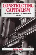 Constructing Capitalism ebook by Andrew Wells
