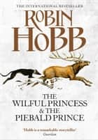 The Wilful Princess and the Piebald Prince eBook by Robin Hobb