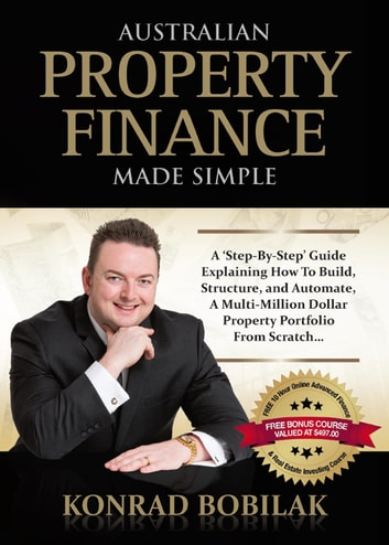 Australian Property Finance Made Simple ebook by Konrad Bobilak