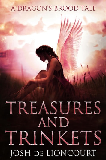 Treasures and Trinkets - The Dragon's Brood Cycle ebook by Josh de Lioncourt