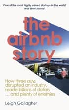 The Airbnb Story ebook by How Three Guys Disrupted an Industry, Made Billions of Dollars … and Plenty of Enemies