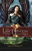 The Last Princess and The Cup of Immortality ebook by