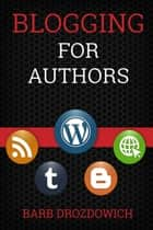 Blogging for Authors ebook by Barb Drozdowich