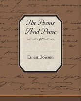 The Poems And Prose Of Ernest Dowson ebook by Dowson, Ernest