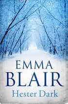 Hester Dark ebook by Emma Blair