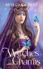 Witches' Charms - Witch Cozy Mystery ebook by Morgana Best