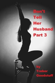 Don't Tell Her Husband 3: Nymphomaniac On The Road ebook by Trebor Goodstuff