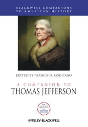 A Companion to Thomas Jefferson ebook by Francis D. Cogliano