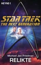 Star Trek - The Next Generation: Relikte - Roman ebook by Michael Jan Friedman, Uwe Anton