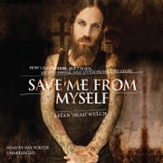 Save Me from Myself - How I Found God, Quit Korn, Kicked Drugs, and Lived to Tell My Story audiobook by Brian (Head) Welch